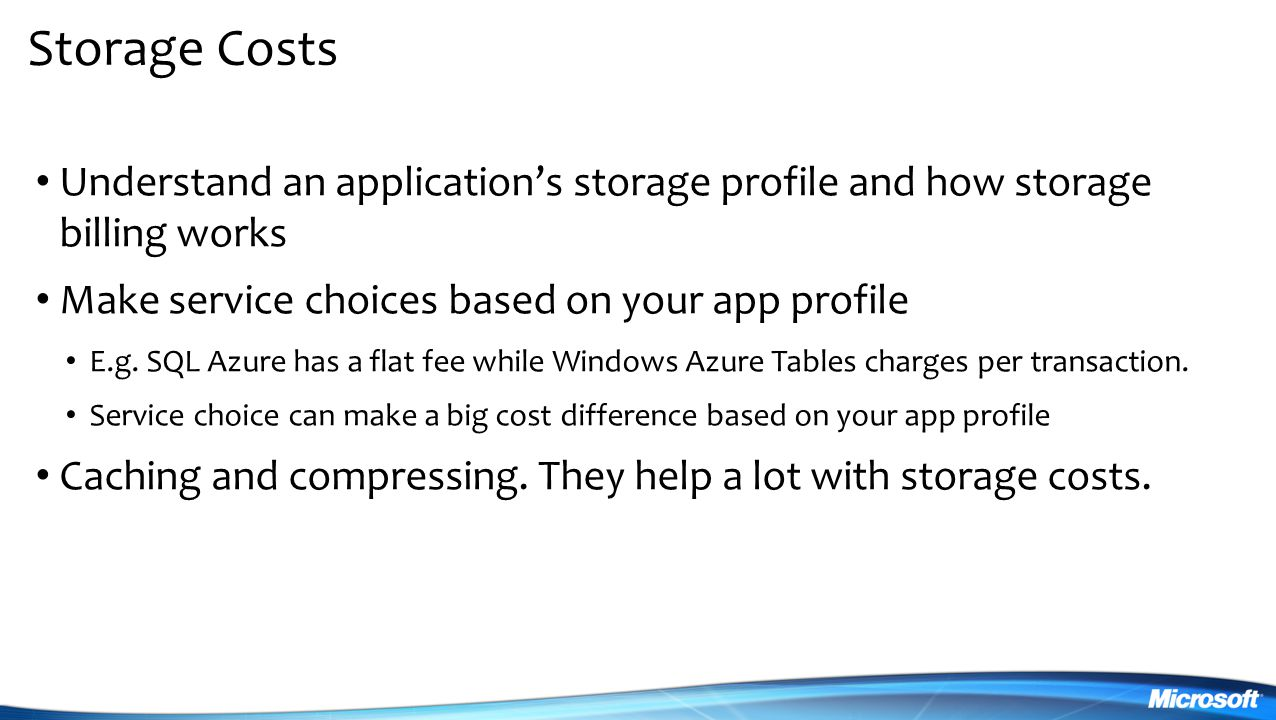 Storage Costs Understand an application's storage profile and how storage billing works Make service choices based on your app profile E.g.