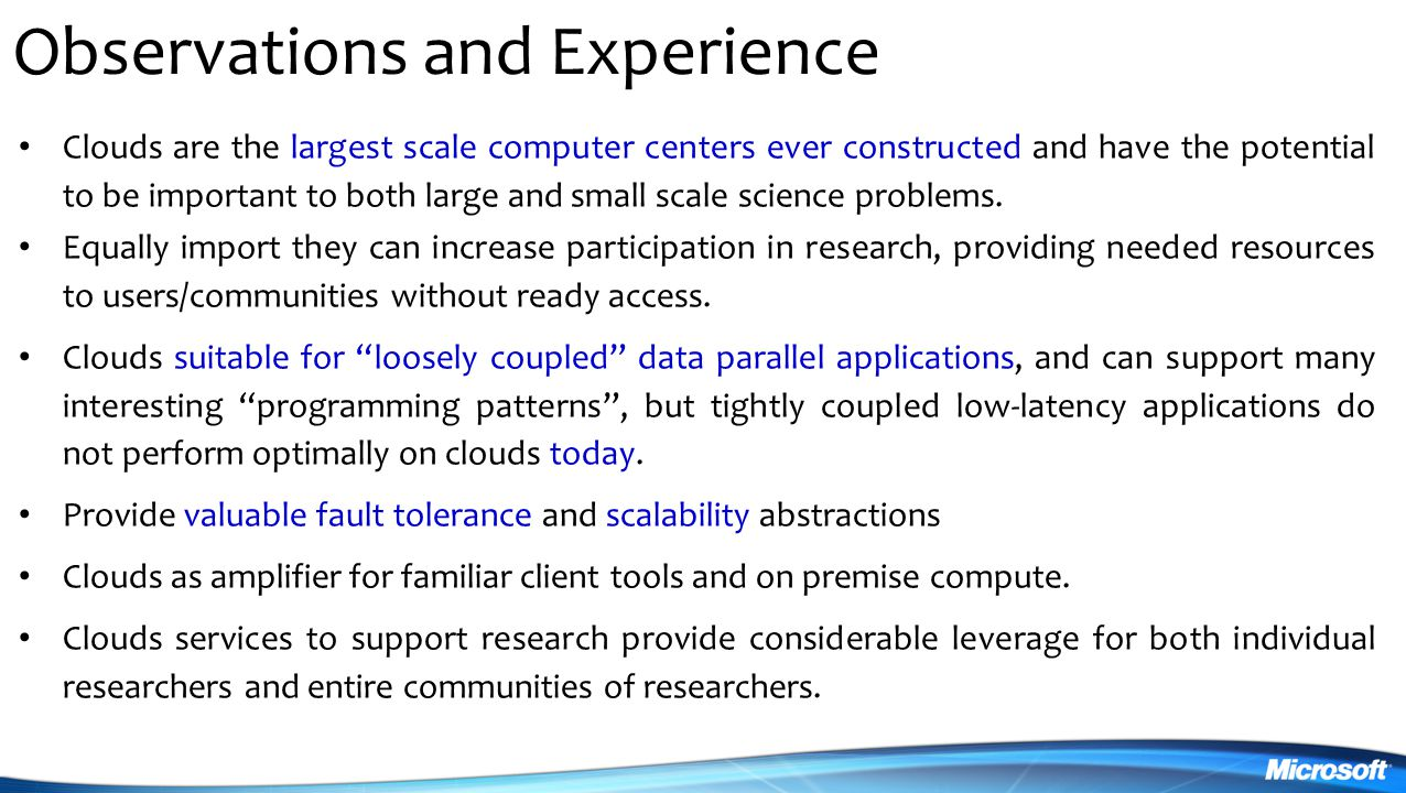 Observations and Experience Clouds are the largest scale computer centers ever constructed and have the potential to be important to both large and small scale science problems.