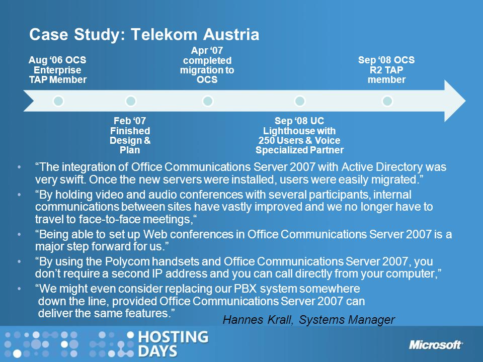 "Case Study: Telekom Austria ""The integration of Office Communications Server 2007 with Active Directory was very swift. Once the new servers were inst"