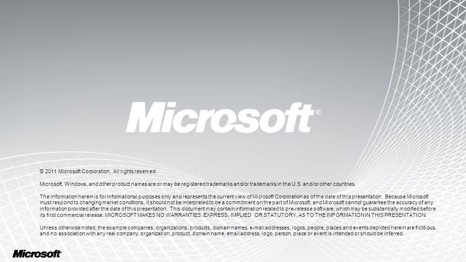 © 2011 Microsoft Corporation. All rights reserved. Microsoft, Windows, and other product names are or may be registered trademarks and/or trademarks i