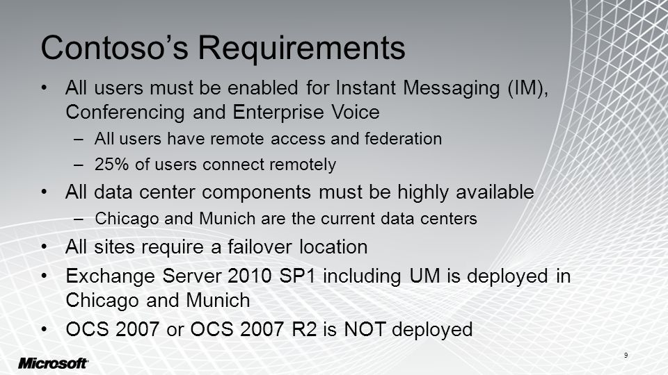 Contoso's Requirements All users must be enabled for Instant Messaging (IM), Conferencing and Enterprise Voice –All users have remote access and feder