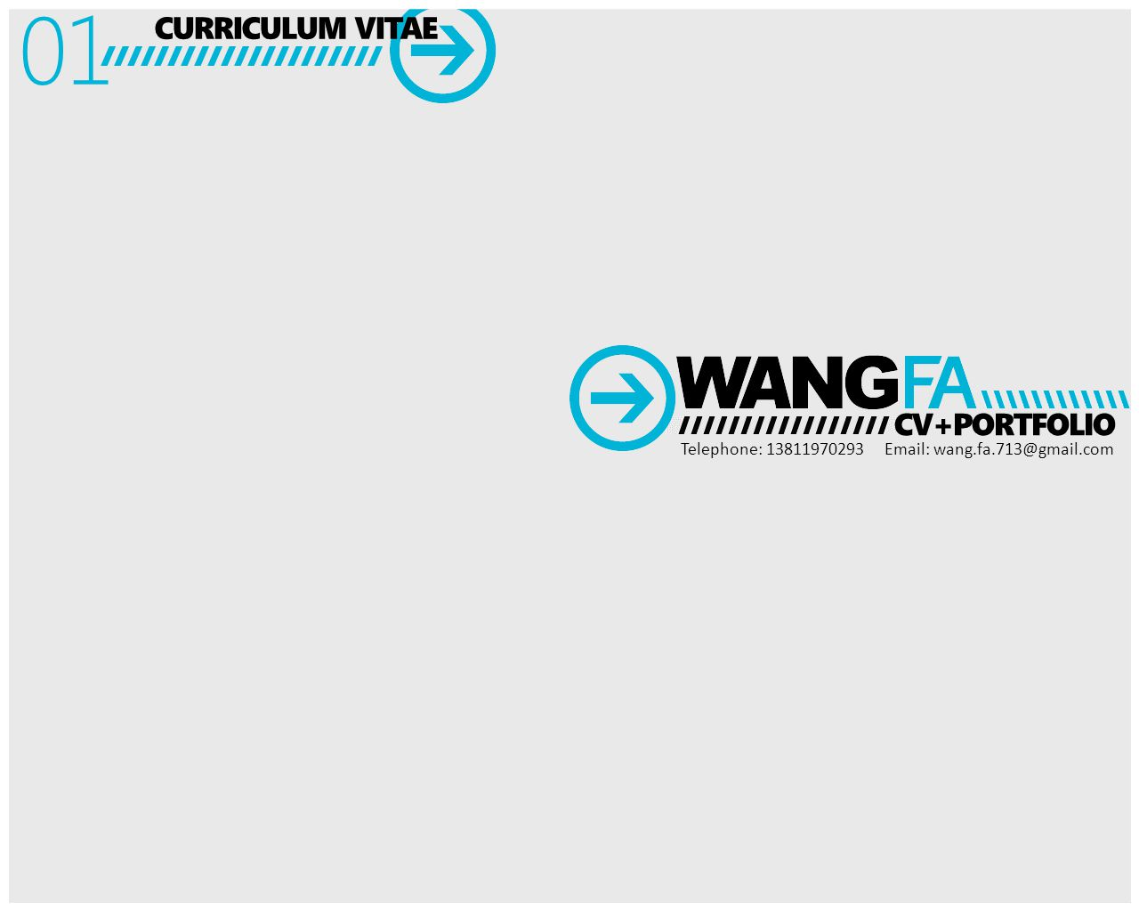 CV+PORTFOLIO Telephone: 13811970293 Email: wang.fa.713@gmail.com CURRICULUM VITAE 01