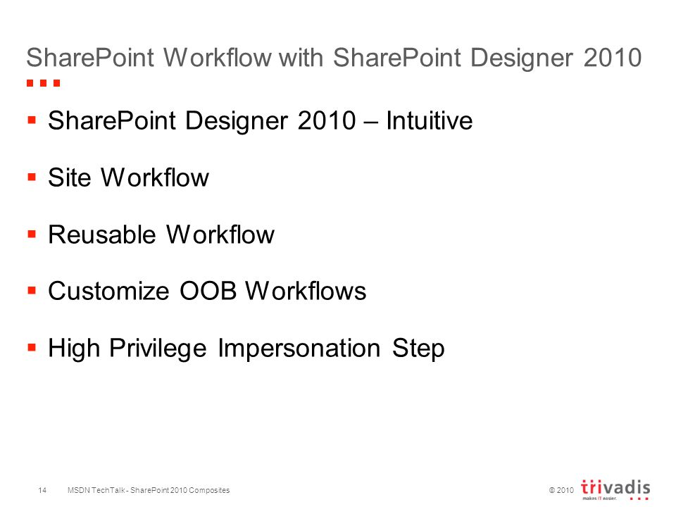 © 2010 SharePoint Workflow with SharePoint Designer 2010  SharePoint Designer 2010 – Intuitive  Site Workflow  Reusable Workflow  Customize OOB Wo