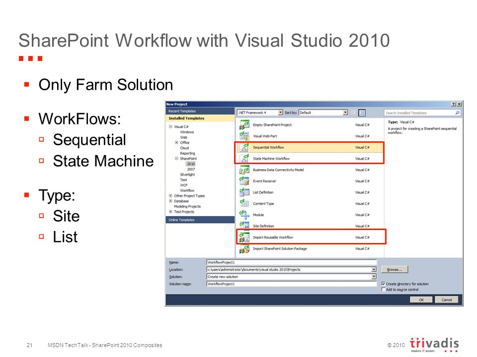 © 2010 SharePoint Workflow with Visual Studio 2010 MSDN TechTalk - SharePoint 2010 Composites  Only Farm Solution  WorkFlows:  Sequential  State Machine  Type:  Site  List 21