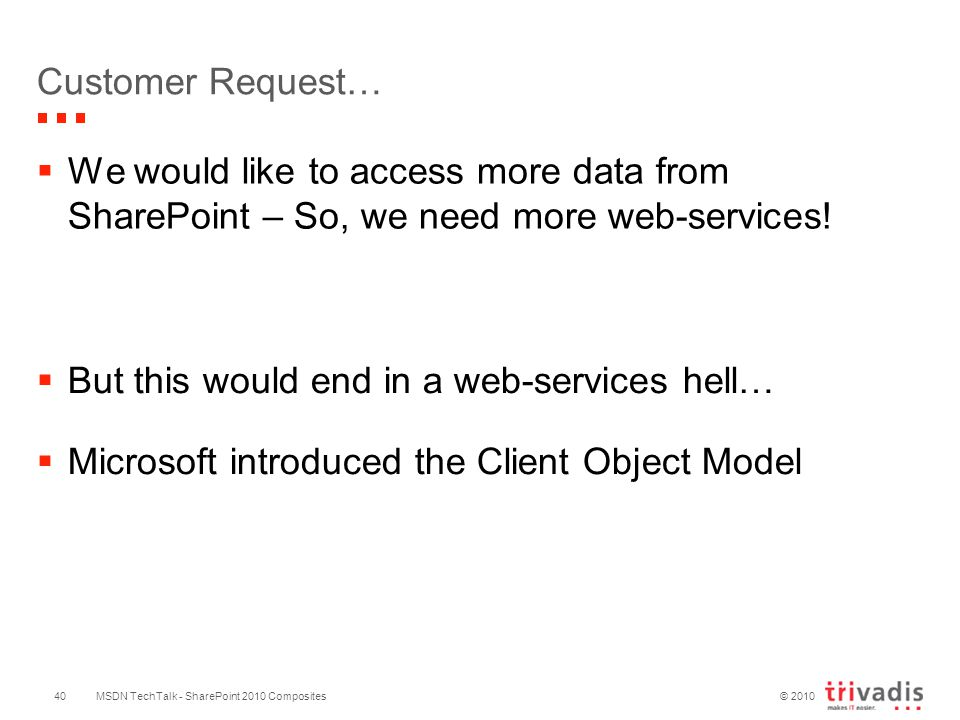© 2010 Customer Request…  We would like to access more data from SharePoint – So, we need more web-services.