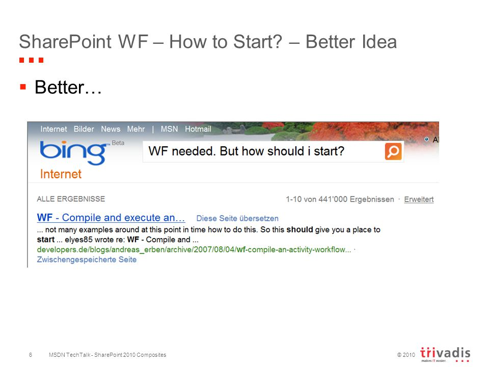 © 2010  Better… MSDN TechTalk - SharePoint 2010 Composites SharePoint WF – How to Start? – Better Idea 6