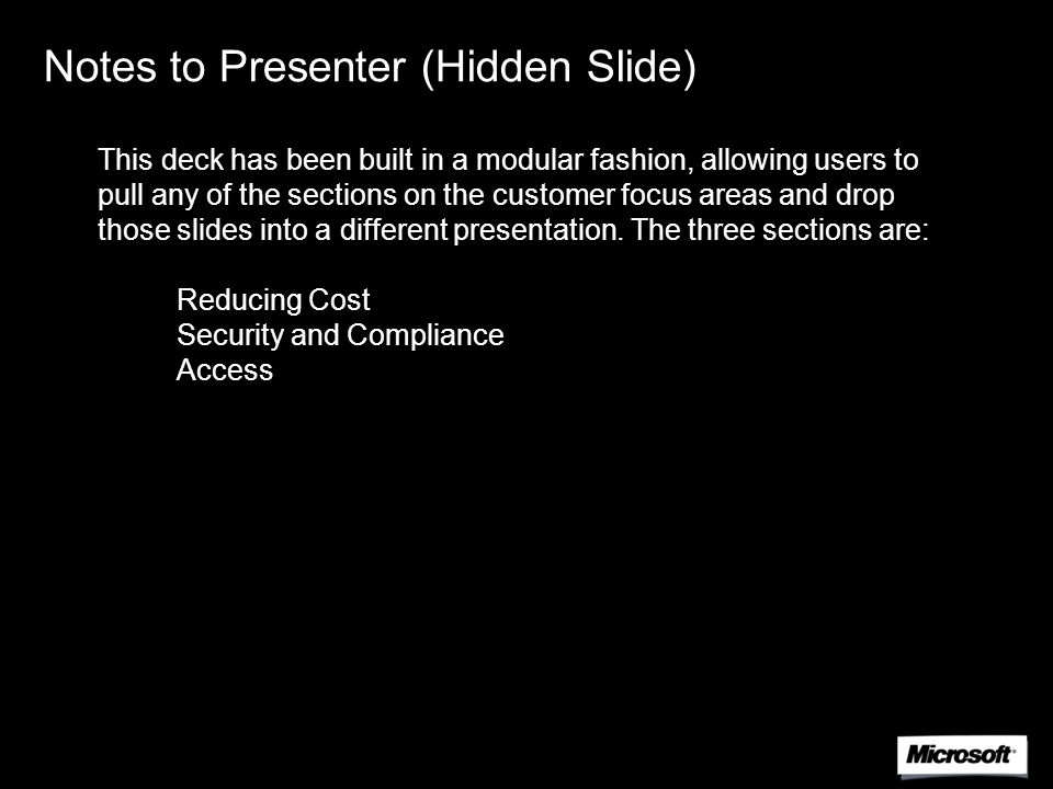 Notes to Presenter (Hidden Slide) This deck has been built in a modular fashion, allowing users to pull any of the sections on the customer focus areas and drop those slides into a different presentation.