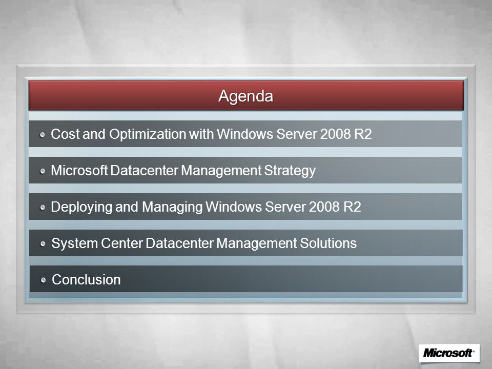 Agenda Cost and Optimization with Windows Server 2008 R2 Microsoft Datacenter Management Strategy Deploying and Managing Windows Server 2008 R2 System Center Datacenter Management Solutions Conclusion
