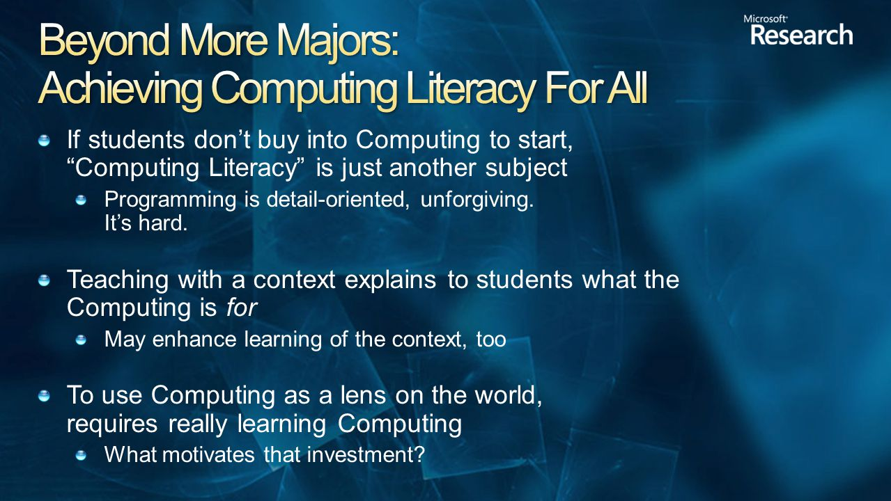 If students don't buy into Computing to start, Computing Literacy is just another subject Programming is detail-oriented, unforgiving.