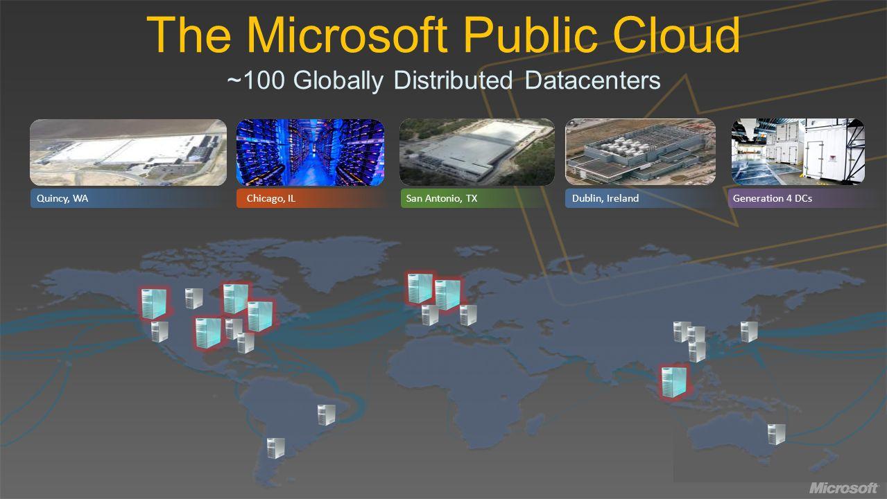 The Microsoft Public Cloud ~100 Globally Distributed Datacenters Quincy, WAChicago, ILSan Antonio, TXDublin, IrelandGeneration 4 DCs