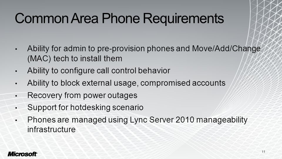 Common Area Phone Requirements Ability for admin to pre-provision phones and Move/Add/Change (MAC) tech to install them Ability to configure call cont