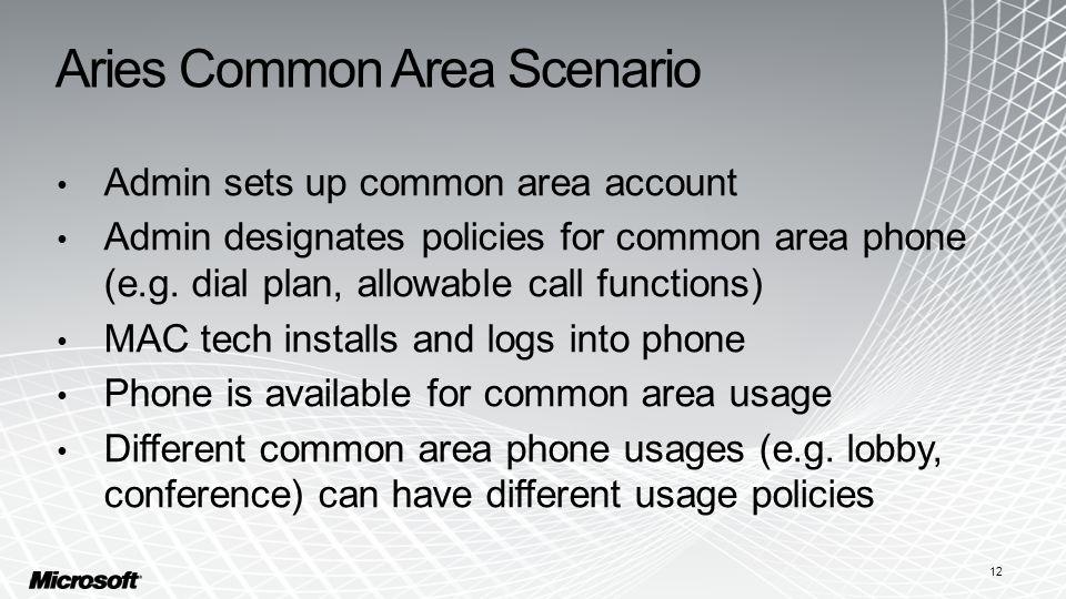 Aries Common Area Scenario Admin sets up common area account Admin designates policies for common area phone (e.g.