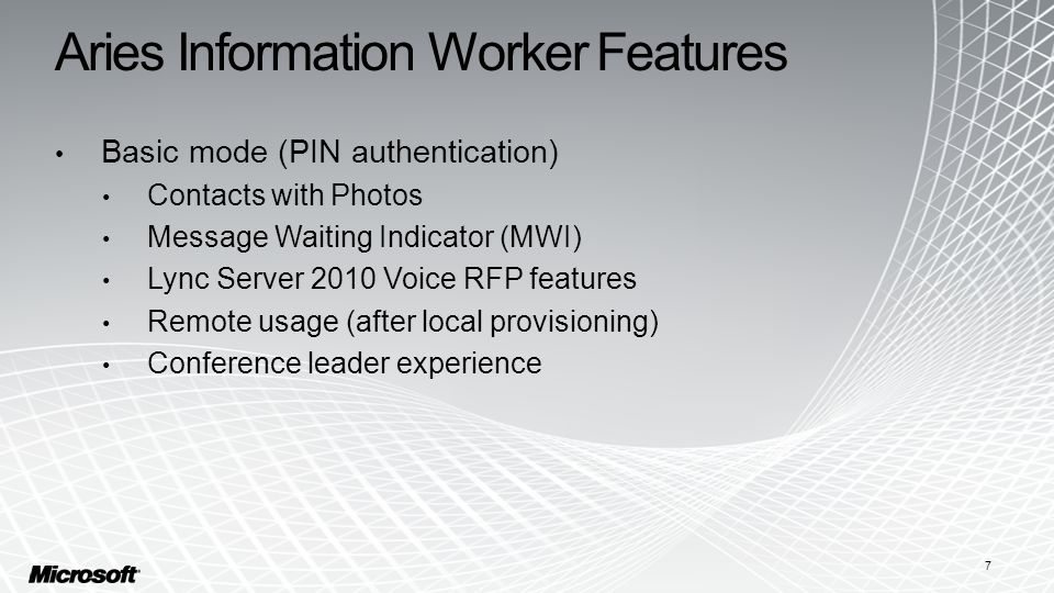 Aries Information Worker Features Basic mode (PIN authentication) Contacts with Photos Message Waiting Indicator (MWI) Lync Server 2010 Voice RFP feat