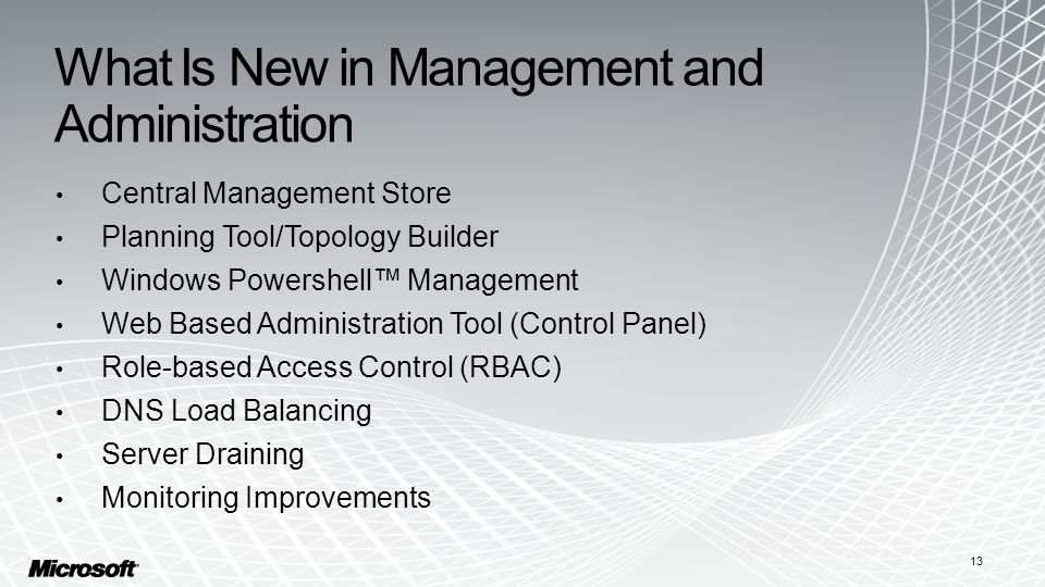 What Is New in Management and Administration Central Management Store Planning Tool/Topology Builder Windows Powershell™ Management Web Based Administration Tool (Control Panel) Role-based Access Control (RBAC) DNS Load Balancing Server Draining Monitoring Improvements 13