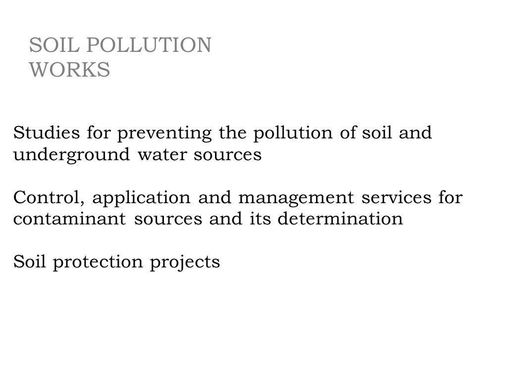 Studies for preventing the pollution of soil and underground water sources Control, application and management services for contaminant sources and it