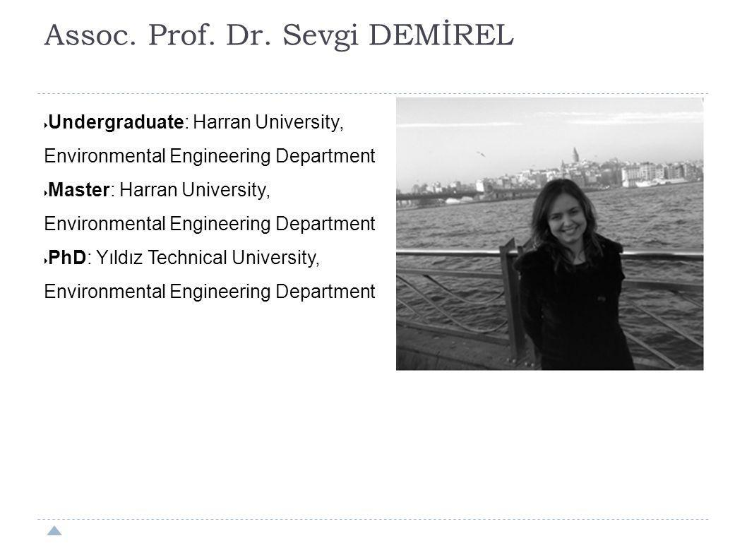 Assoc. Prof. Dr. Sevgi DEMİREL  Undergraduate: Harran University, Environmental Engineering Department  Master: Harran University, Environmental Eng