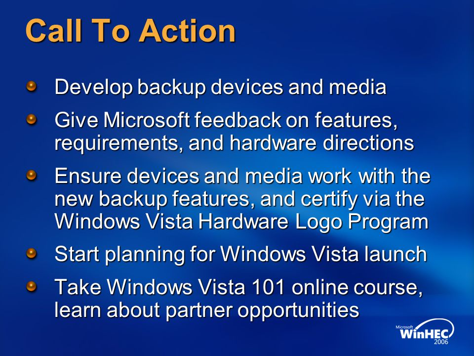 Call To Action Develop backup devices and media Give Microsoft feedback on features, requirements, and hardware directions Ensure devices and media wo
