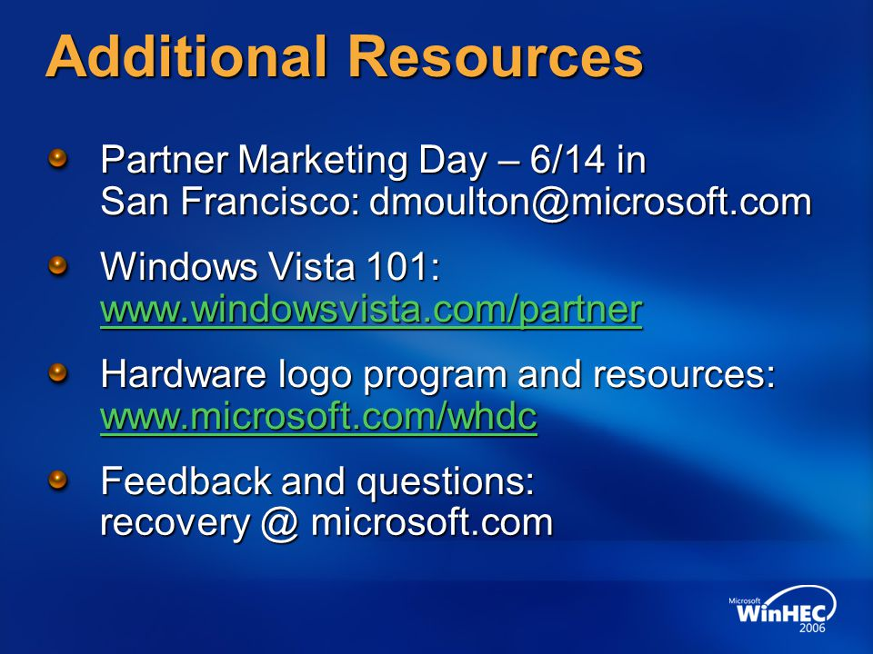 Additional Resources Partner Marketing Day – 6/14 in San Francisco: dmoulton @ microsoft.com Windows Vista 101: www.windowsvista.com/partner www.windo