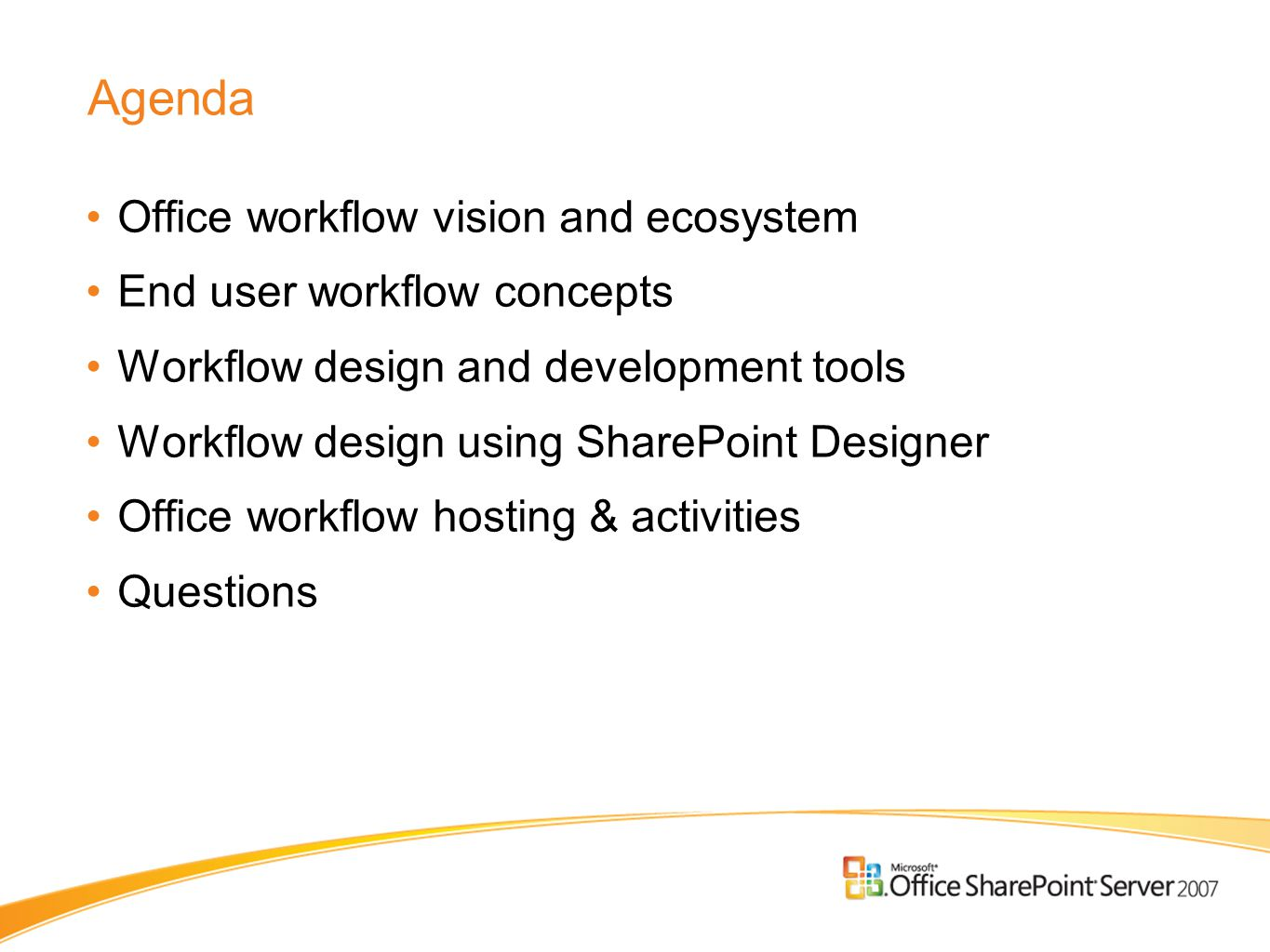 Agenda Office workflow vision and ecosystem End user workflow concepts Workflow design and development tools Workflow design using SharePoint Designer Office workflow hosting & activities Questions