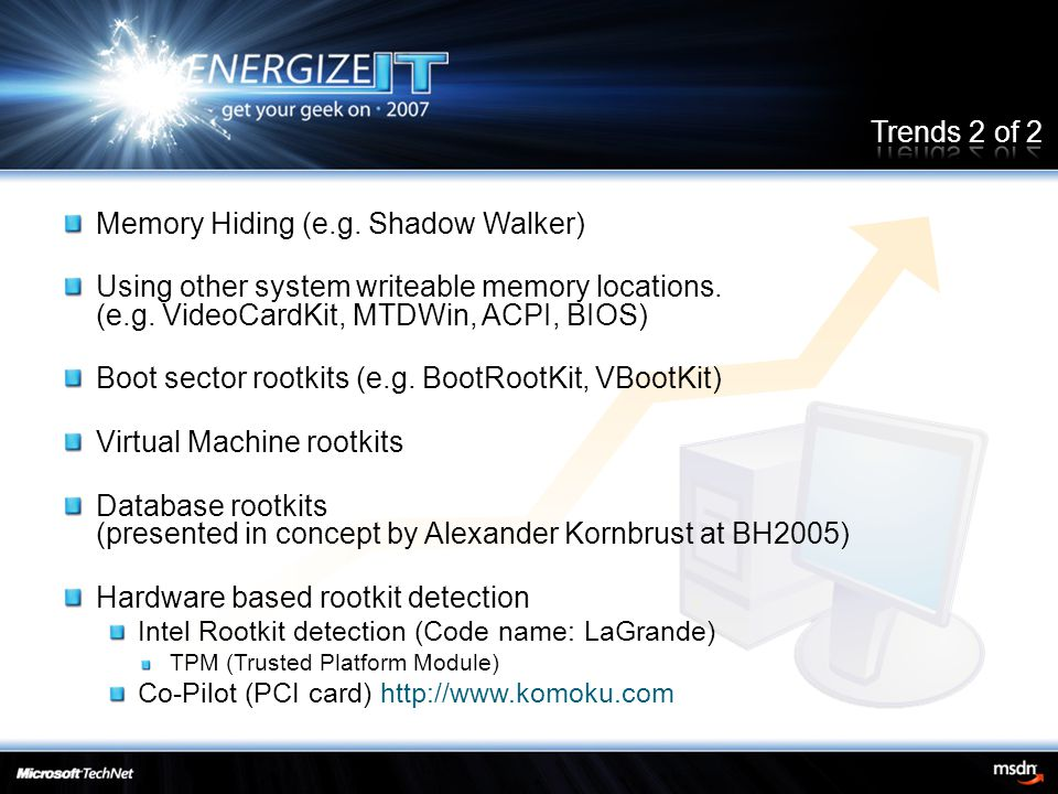 Memory Hiding (e.g. Shadow Walker) Using other system writeable memory locations. (e.g. VideoCardKit, MTDWin, ACPI, BIOS) Boot sector rootkits (e.g. B