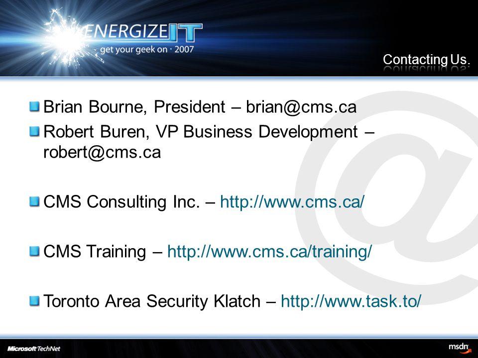@ Brian Bourne, President – brian@cms.ca Robert Buren, VP Business Development – robert@cms.ca CMS Consulting Inc.