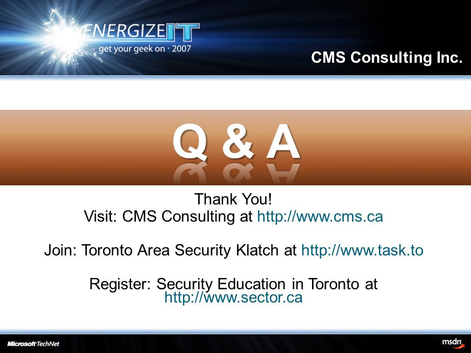 Thank You! Visit: CMS Consulting at http://www.cms.ca Join: Toronto Area Security Klatch at http://www.task.to Register: Security Education in Toronto