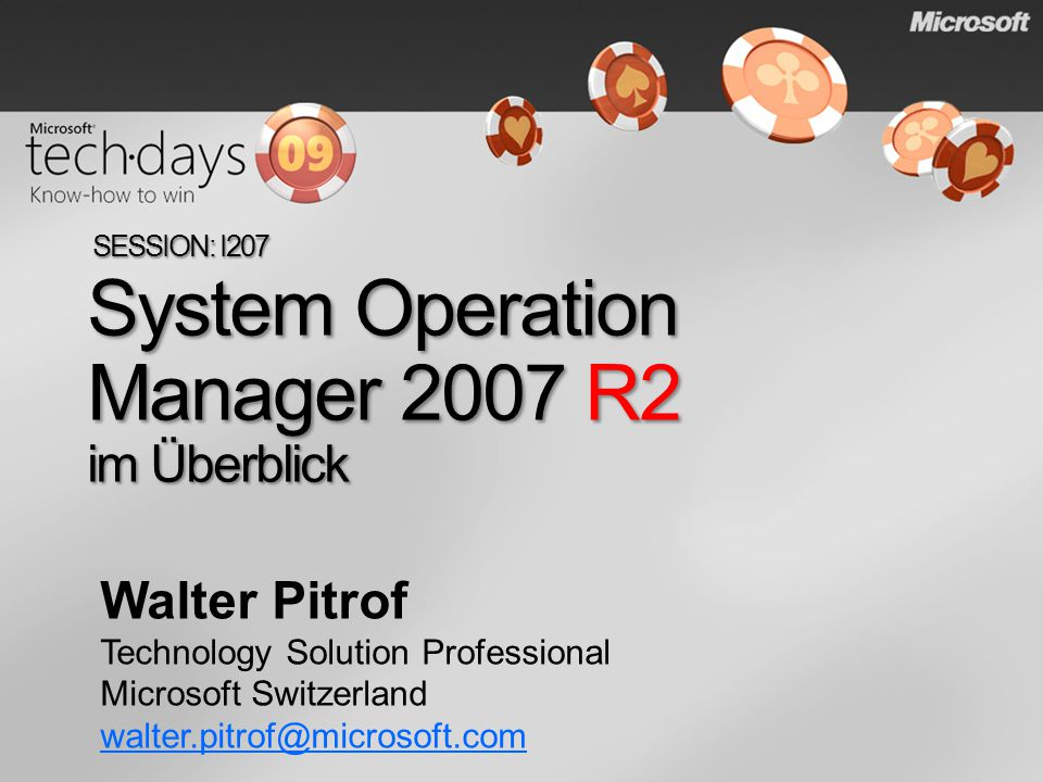System Operation Manager 2007 R2 im Überblick SESSION: I207 Walter Pitrof Technology Solution Professional Microsoft Switzerland