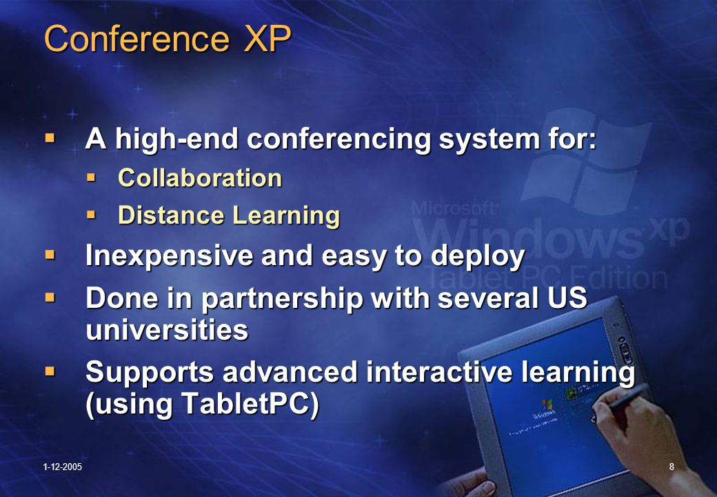 1-12-20058 Conference XP  A high-end conferencing system for:  Collaboration  Distance Learning  Inexpensive and easy to deploy  Done in partnership with several US universities  Supports advanced interactive learning (using TabletPC)
