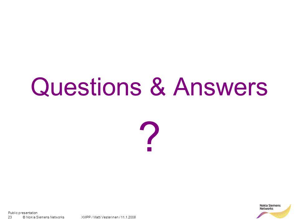 23© Nokia Siemens Networks XMPP / Matti Vesterinen / 11.1.2008 Public presentation Questions & Answers