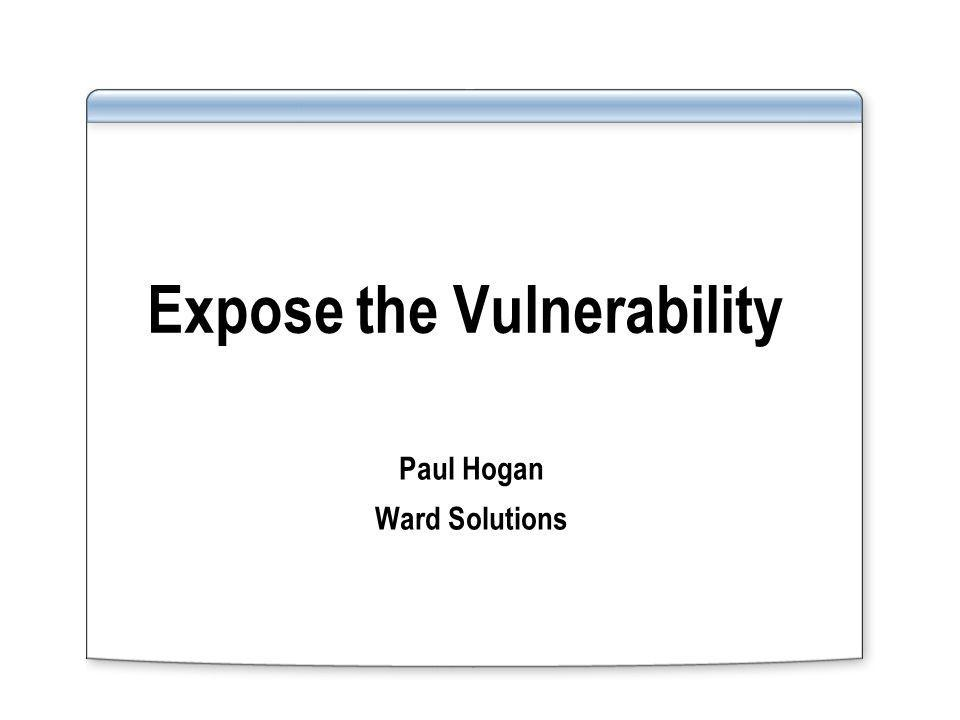 Expose the Vulnerability Paul Hogan Ward Solutions