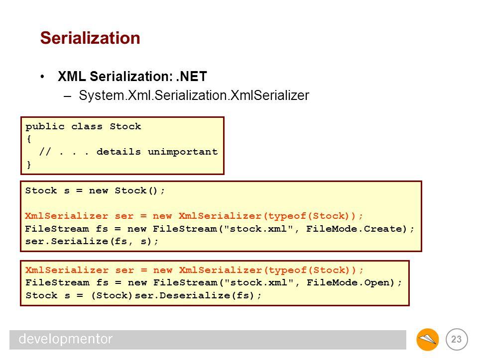 23 Serialization XML Serialization:.NET –System.Xml.Serialization.XmlSerializer public class Stock { //...