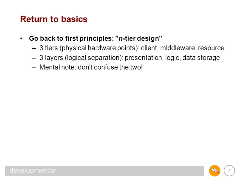 38 Basics Where possible, try to avoid interop within layers –prefer presentation-to-logic or logic-to-resource interop –presentation-to-presentation is a royal pain stateless presentation can be done with straight HTTP shared session state almost demands in-proc interop, or… storing session state externally is usually cross-tier (ouch) –logic-to-logic interop has curious semantics EJB calls COM+: do you expect 2PC transaction support.