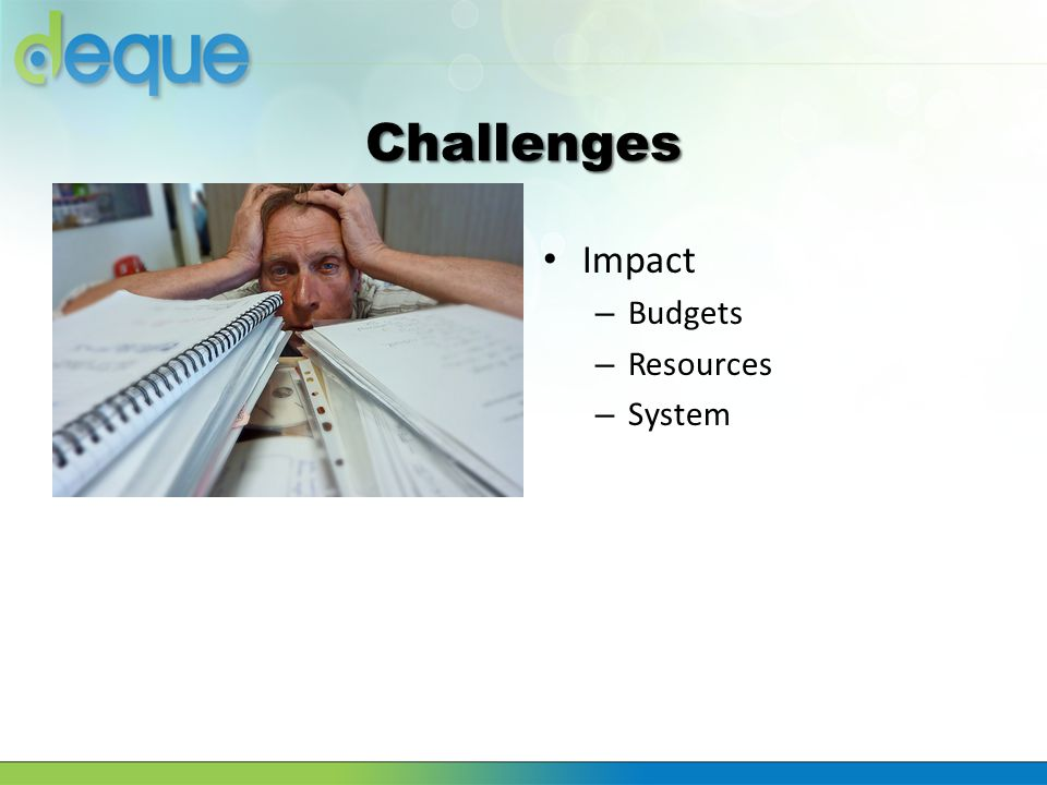 Challenges Impact – Budgets – Resources – System