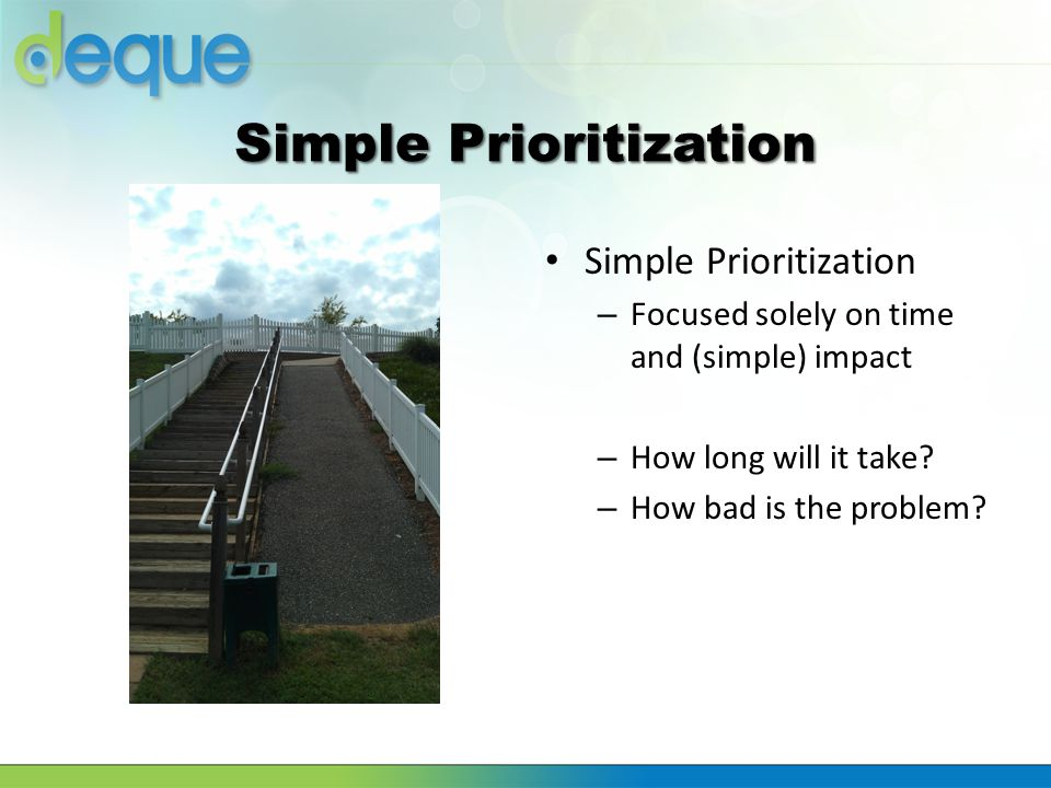 Simple Prioritization – Focused solely on time and (simple) impact – How long will it take? – How bad is the problem?