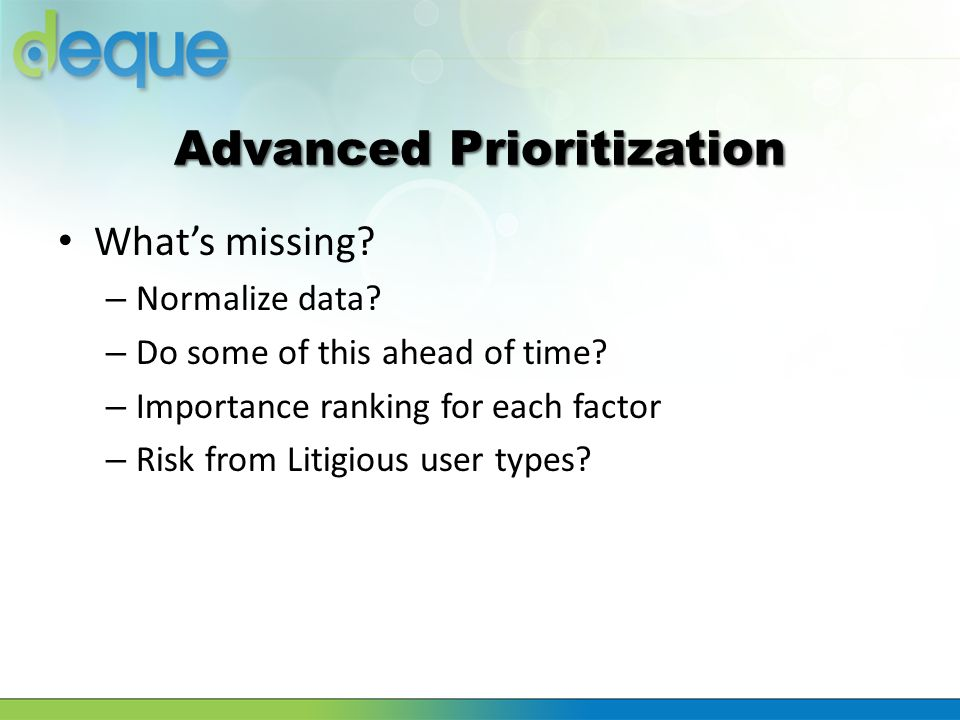 Advanced Prioritization What's missing? – Normalize data? – Do some of this ahead of time? – Importance ranking for each factor – Risk from Litigious
