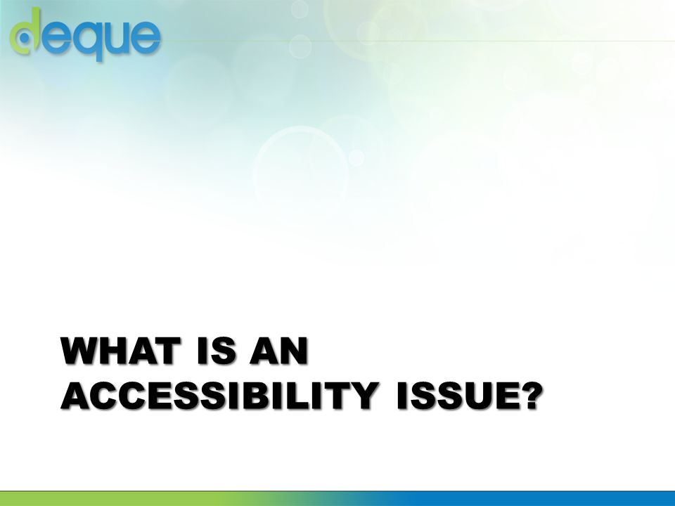 WHAT IS AN ACCESSIBILITY ISSUE?