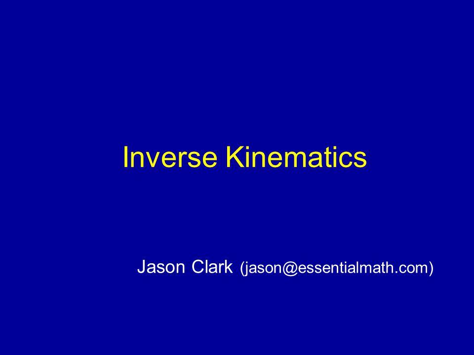 Inverse Kinematics Jason Clark (jason@essentialmath.com)