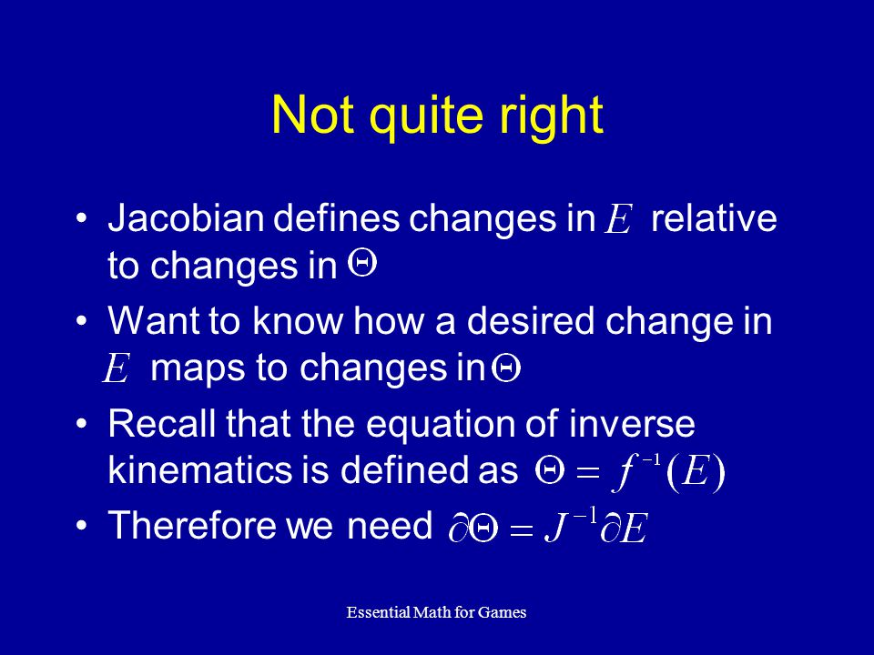 Essential Math for Games Not quite right Jacobian defines changes in relative to changes in Want to know how a desired change in maps to changes in Re