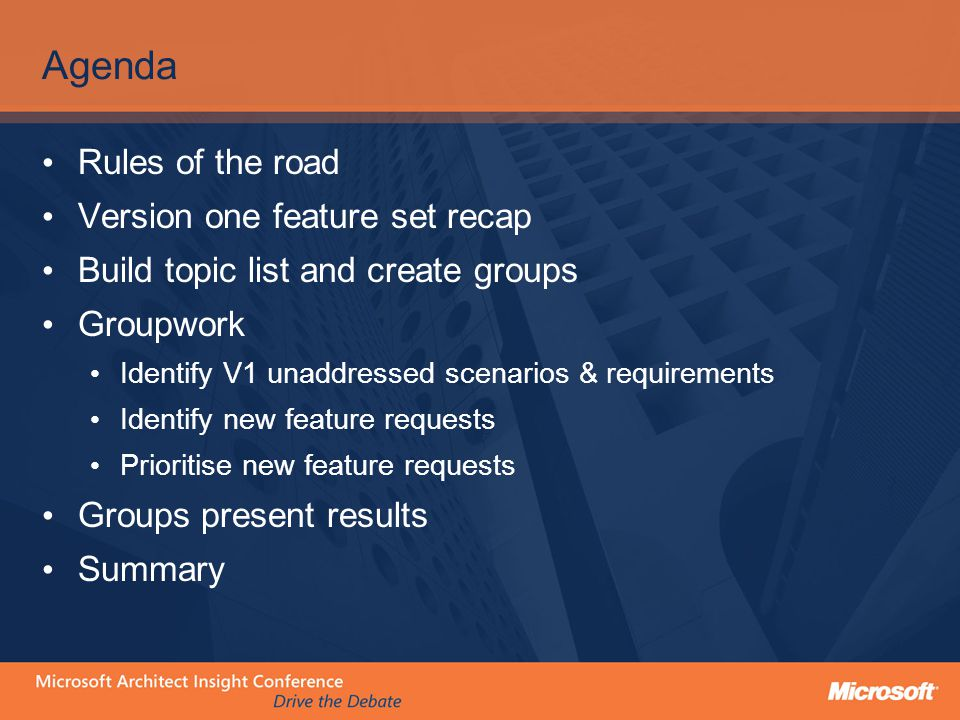 Agenda Rules of the road Version one feature set recap Build topic list and create groups Groupwork Identify V1 unaddressed scenarios & requirements Identify new feature requests Prioritise new feature requests Groups present results Summary