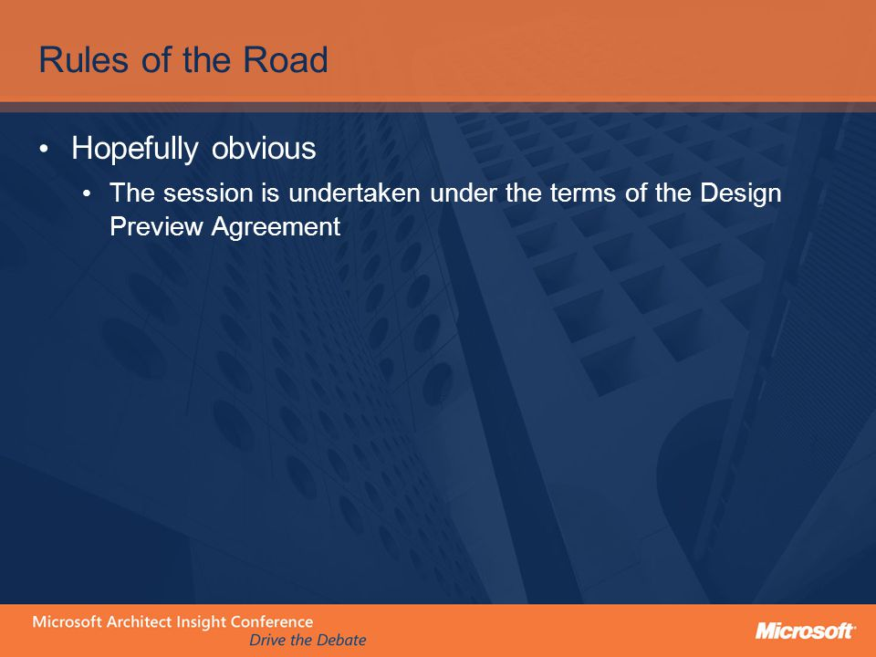 Rules of the Road Hopefully obvious The session is undertaken under the terms of the Design Preview Agreement
