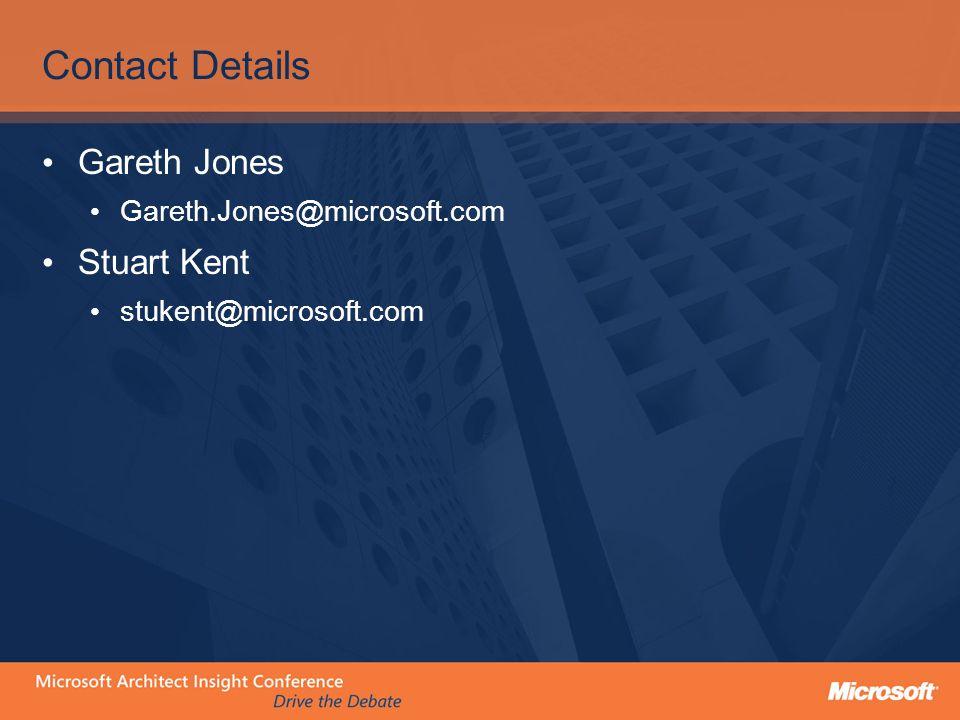 Contact Details Gareth Jones Gareth.Jones@microsoft.com Stuart Kent stukent@microsoft.com
