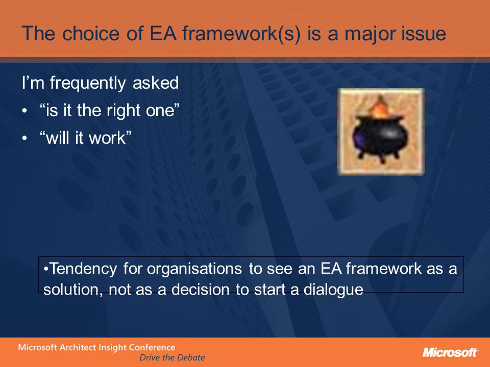 The choice of EA framework(s) is a major issue I'm frequently asked is it the right one will it work Tendency for organisations to see an EA framework as a solution, not as a decision to start a dialogue