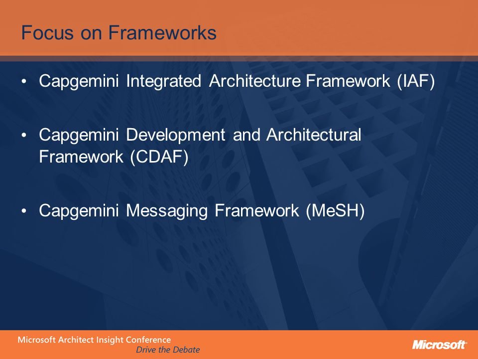 Focus on Frameworks Capgemini Integrated Architecture Framework (IAF) Capgemini Development and Architectural Framework (CDAF) Capgemini Messaging Framework (MeSH)