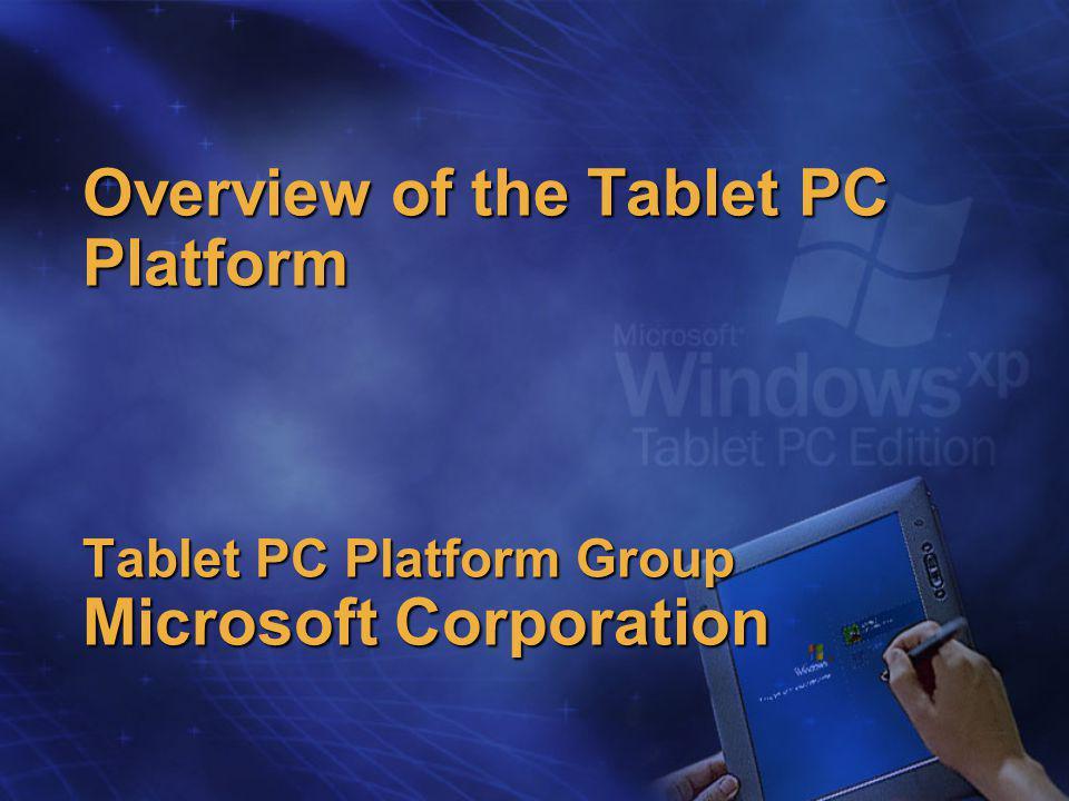 Agenda Tablet PC Platform Overview Description of the Object Model Platform Controls and Components New features in the 1.7 platform Development Overview Deployment Overview