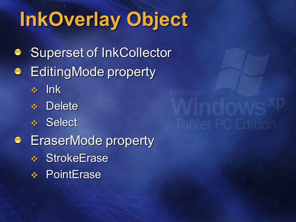 InkOverlay Object Superset of InkCollector EditingMode property  Ink  Delete  Select EraserMode property  StrokeErase  PointErase