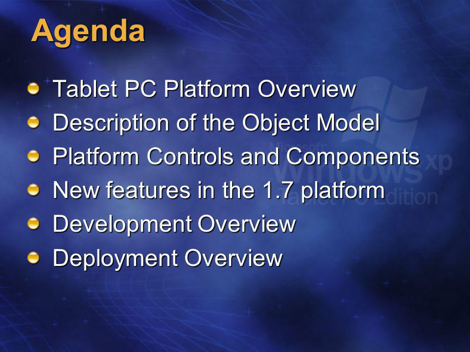 Platform Components PenInputPanel  Programmatic access to the PIP (v 1.5)  Binds to any hWnd or Control  Basic control of the TIP (Lonestar)  Enable / Disable, etc.