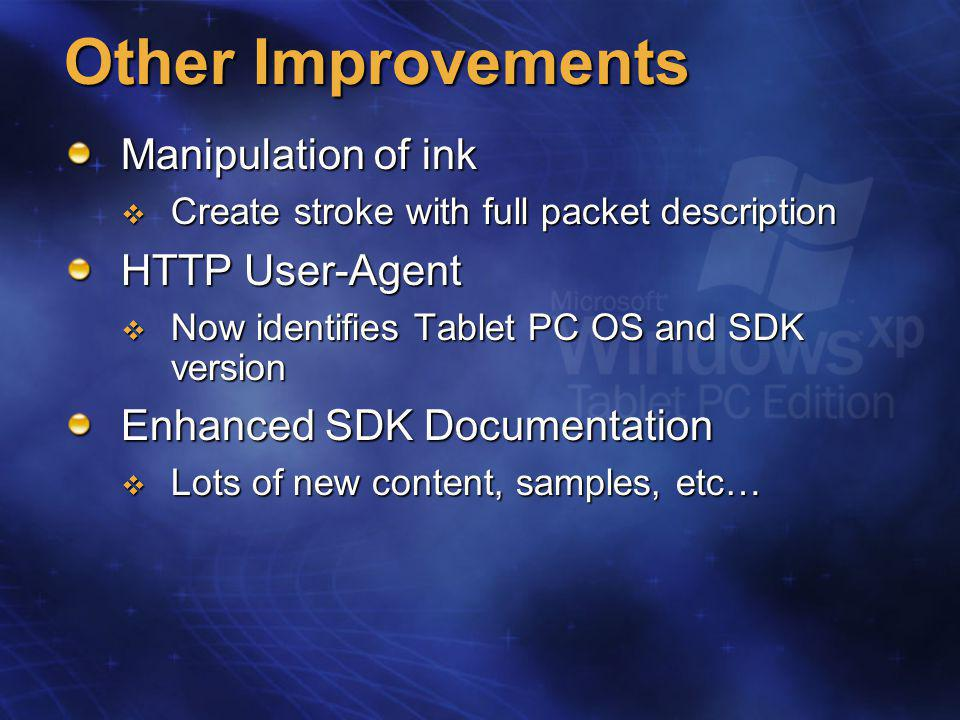 Other Improvements Manipulation of ink  Create stroke with full packet description HTTP User-Agent  Now identifies Tablet PC OS and SDK version Enhanced SDK Documentation  Lots of new content, samples, etc…