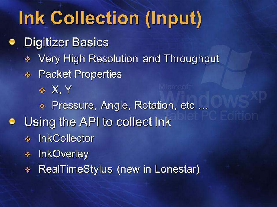 StylusInput APIs Direct access to digitizer data stream  Manipulate packet data in real time  Separate Real Time Collection and UI threads  Better performance than InkOverlay, InkEdit, etc.