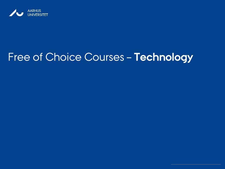 27. OKTOBER 2010 AARHUS UNIVERSITET Free of Choice Courses – Technology