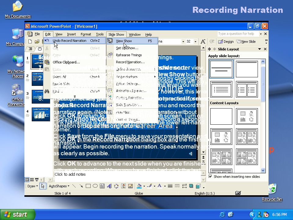 Recording Narration To record narration 1.Click Record Narration from the Slide Show menu.